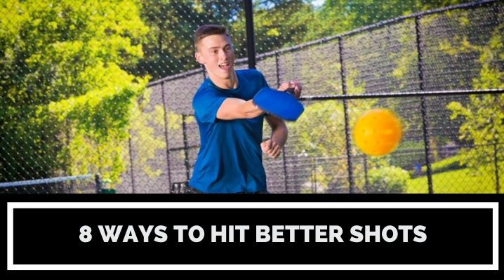 8 Ways to Hit Better Pickleball Shots Consistently