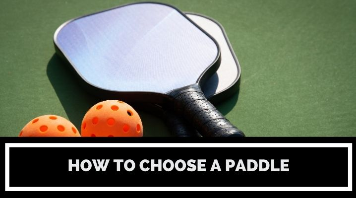 How to Choose a Pickleball Paddle: The Ultimate Buying Guide